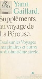 Yann Gaillard - Suppléments au voyage de La Pérouse - Essai sur les voyages, imaginaires et autres, au XVIIIe siècle.