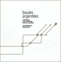 Yann Grienenberger et Bernard Petry - Boules argentées - Chronique d'un itineraire hors du commun / Goetzenbruck, Meisenthal.