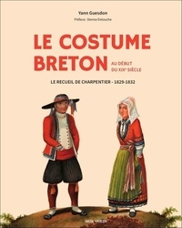 Yann Guesdon - Le costume breton au début du XIXème siècle - Le recueil de charpentier 1829-1831.