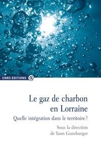 Yann Gunzburger - Le gaz de charbon en Lorraine - Quelle intégration dans le territoire ?.
