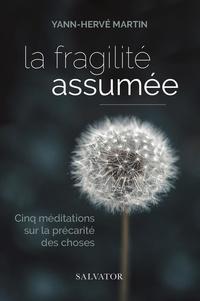 Yann-Hervé Martin - La fragilité assumée - Cinq méditations sur la précarité des choses.