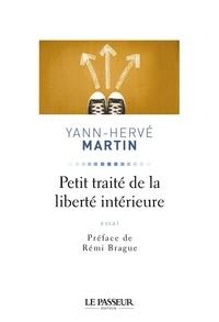 Yann-Hervé Martin et Rémi Brague - Petit traité de la liberté intérieure.