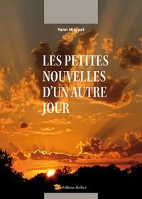 Yann Huguet - Les petites nouvelles d'un autre jour.