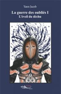 Yann Jacob - La guerre des oubliés Tome 1 : L'éveil du déchu.