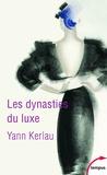 Yann Kerlau - Les dynasties du luxe.