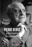 Yann Kerlau - Pierre Bergé sous toutes ses coutures.