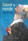Yann Kerninon - Sauver le monde.