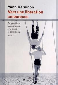 Yann Kerninon - Vers une libération amoureuse - Propositions romantiques, érotiques et politiques.