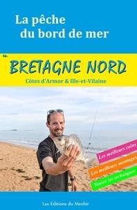 Yann Kertanguy - La pêche du bord de mer en Bretagne Nord (Côtes d'Armor et Ille-et-Vilaine) - Les meilleurs coins, les meilleurs montages, toutes les techniques.