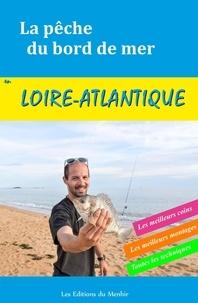 Yann Kertanguy - La pêche du bord de mer en Loire-Atlantique - Les meilleurs coins, les meilleurs montages, toutes les techniques.