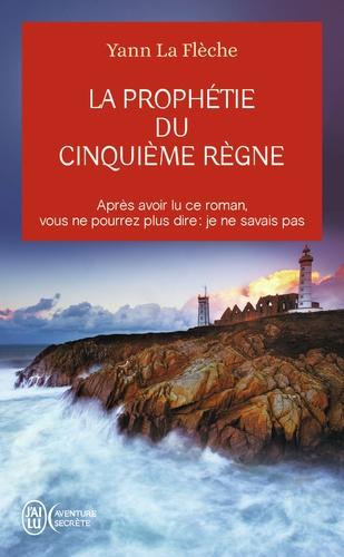 Yann La Flèche - La prophétie du cinquième règne.