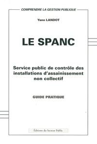 Yann Landot - Le SPANC - Service public de contrôle des installations d'assainissement non collectif - Guide pratique.