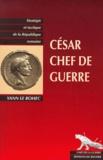 Yann Le Bohec - César chef de guerre. - César stratège et tacticien.