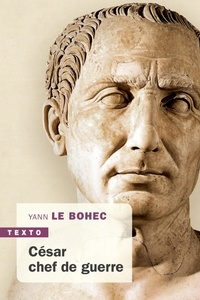 Yann Le Bohec - César, chef de guerre - César stratège et tacticien.