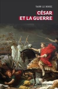 Yann Le Bohec - César et la guerre - Etudes d'histoire militaire.