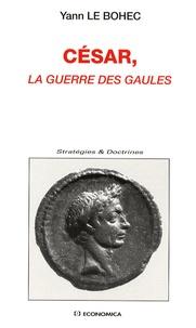 Yann Le Bohec - César, la guerre des Gaules.