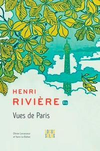 Yann Le Bohec et Olivier Levasseur - Henri Rivière - Vues de Paris.
