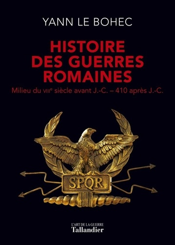 Histoire des guerres romaines. Milieu du VIIIe siècle avant J.-C.-410 après J.-C.
