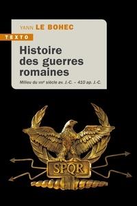 Yann Le Bohec - Histoire des guerres romaines - Milieu du VIIIe siècle avant J.-C.-410 après J.-C..