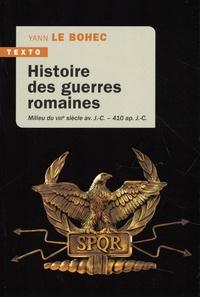 Yann Le Bohec - Histoire des guerres romaines - Milieu du VIIIe siècle av. J.-C - 410 ap J.-C..