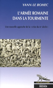 """Yann Le Bohec - L'armée romaine dans la tourmente - Une nouvelle approche de la """"crise du IIIe siècle""""."""