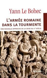 Yann Le Bohec - L'armée romaine dans la tourmente. Une nouvelle approche de la crise du IIIe siècle.