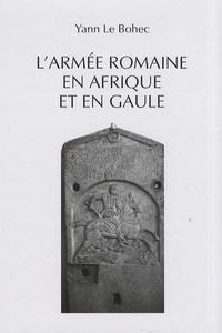 Yann Le Bohec - L'armée romaine en Afrique et en Gaule.