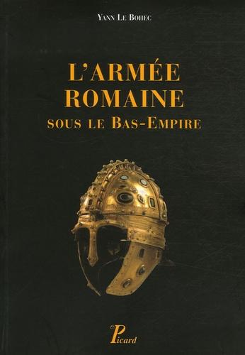 Yann Le Bohec - L'armée romaine sous le Bas-Empire.