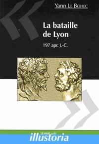 Yann Le Bohec - La bataille de Lyon - 19 février 197 apr. J-C.