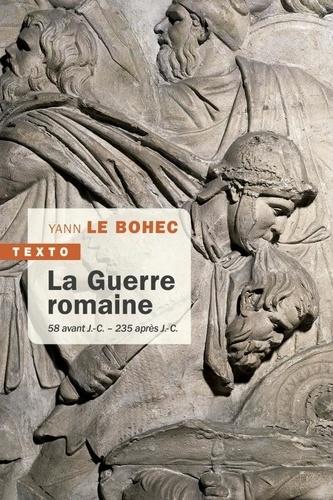 La guerre romaine. 58 avant J.-C. - 235 après J.-C.