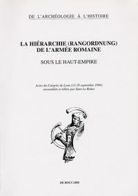 Yann Le Bohec - La hiérarchie (Rangordnung) de l'armée romaine sous le Haut-Empire - Actes du Congrès de Lyon (15-18 septembre 1994).