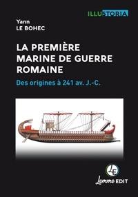 Yann Le Bohec - La première marine de guerre romaine - Des origines à 241 av. J.-C..