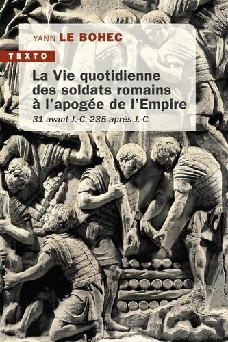 La vie quotidienne des soldats romains à l'apogée de l'empire. 31 avant J.-C. - 235 après J.-C.
