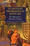 Yann Le Bohec et Béatrice Leroy - Les religions triomphantes au Moyen Age - De Mahomet à Thomas d'Aquin.