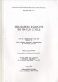 Yann Le Bohec et André Buisson - Militaires romains en Gaule civile - Actes de la Table-Ronde de mai 1991 organisée au Centre d'Etudes Romaines et Gallo-Romaines de l'Université Lyon III III.