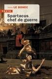 Yann Le Bohec - Spartacus, chef de guerre.
