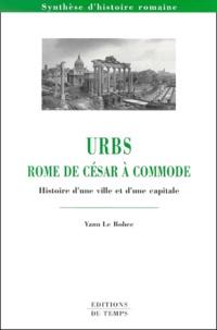 Yann Le Bohec - Urbs, Rome de César à Commode. - Histoire d'une ville et d'une capitale.