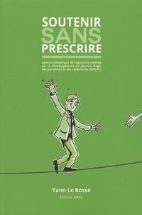 Soutenir sans prescrire- Aperçu synoptique de l'approche centrée sur le développement du pouvoir d'agir des personnes et des collectivités (DPA-PC) - Yann Le Bossé pdf epub