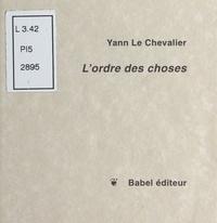 Yann Le Chevalier - L'ordre des choses.
