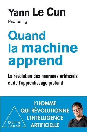 Quand la machine apprend. La révolution des neurones artificiels et de l'apprentissage profond