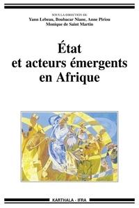 Yann Lebeau et Boubacar Niane - Etat et acteurs émergents en Afrique - Démocratie, indocilité et transnationalisation.