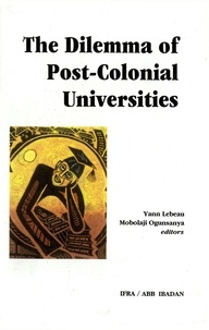 Yann Lebeau et Mobolaji Ogunsanya - The Dilemma of Post-Colonial Universities - Elite Formation and the Restructuring of Higher Education in sub-Saharian Africa.