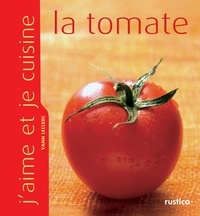Yann Leclerc et Anthony Lanneretonne - J'aime et je cuisine la tomate.