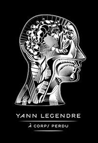 Yann Legendre - A corps perdu.