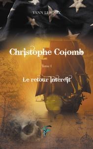 Yann Leroux - Christophe Colomb - Le retour interdit.