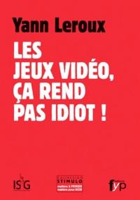 Yann Leroux - Les jeux vidéo, ça rend pas idiot !.