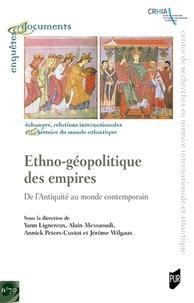 Yann Lignereux et Alain Messaoudi - Ethno-géopolitique des empires - De l'Antiquité au monde contemporain.