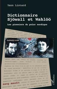 Yann Liotard - Dictionnaire Sjöwall et Wahlöö - Les pionniers du polar nordique.