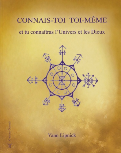 Yann Lipnick - Connais-toi toi-même et tu connaîtras l'univers et les dieux - Tome 1.