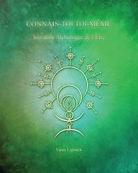 Yann Lipnick - Connais-toi toi-même - Tome 3, Initiation alchimique de l'être - La Pierre Philosophale.